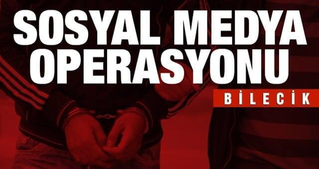 BİLECİK'TE SOSYAL MEDYA OPERASYONU