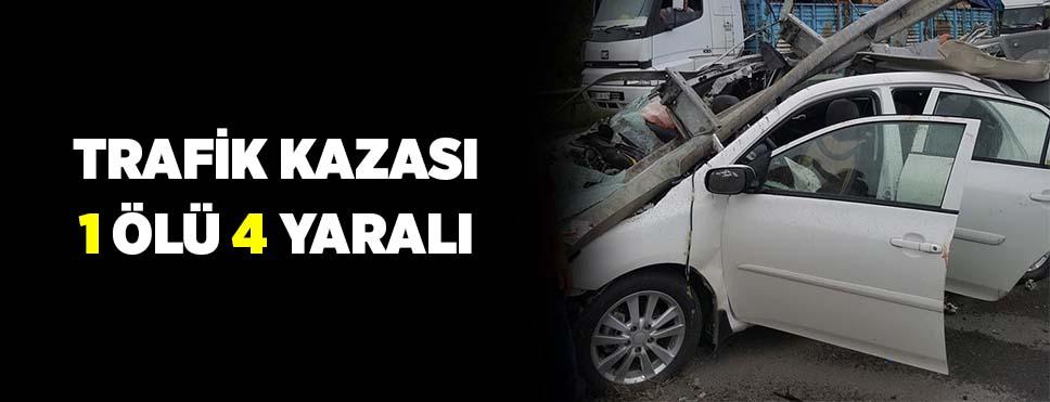 Feci kazada 1 kişi öldü 4 kişi yaralandı.