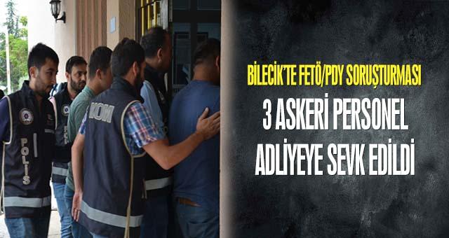 Bilecik'te FETÖ/PDY Soruşturması: 3 askeri personel adliyeye sevk…
