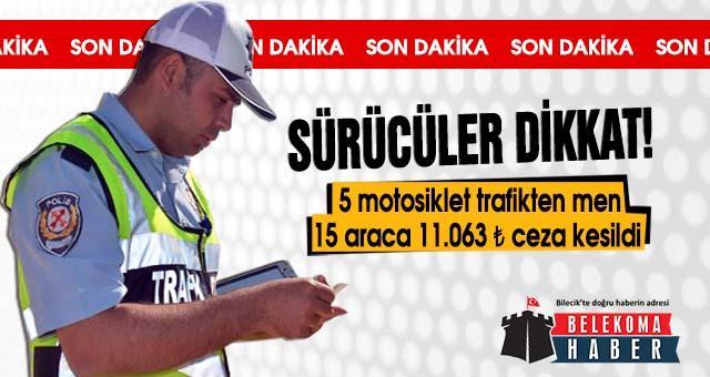 Bilecik'te yapılan uygulamalarda 11.063 Türk Lirası ceza kesildi