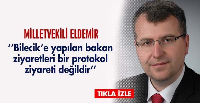 Milletvekili Eldemir: İlimize yapılan bakan ziyaretleri protokol ziyareti değildir