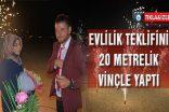 Evlilik teklifini 20 metrelik vinçle yaptı