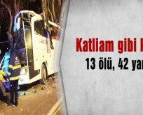 Katliam gibi kaza; 13 ölü 42 yaralı