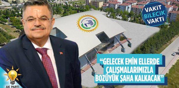 """""""GELECEK EMİN ELLERDE ÇALIŞMALARIMIZLA BOZÜYÜK ŞAHA KALKACAK"""""""