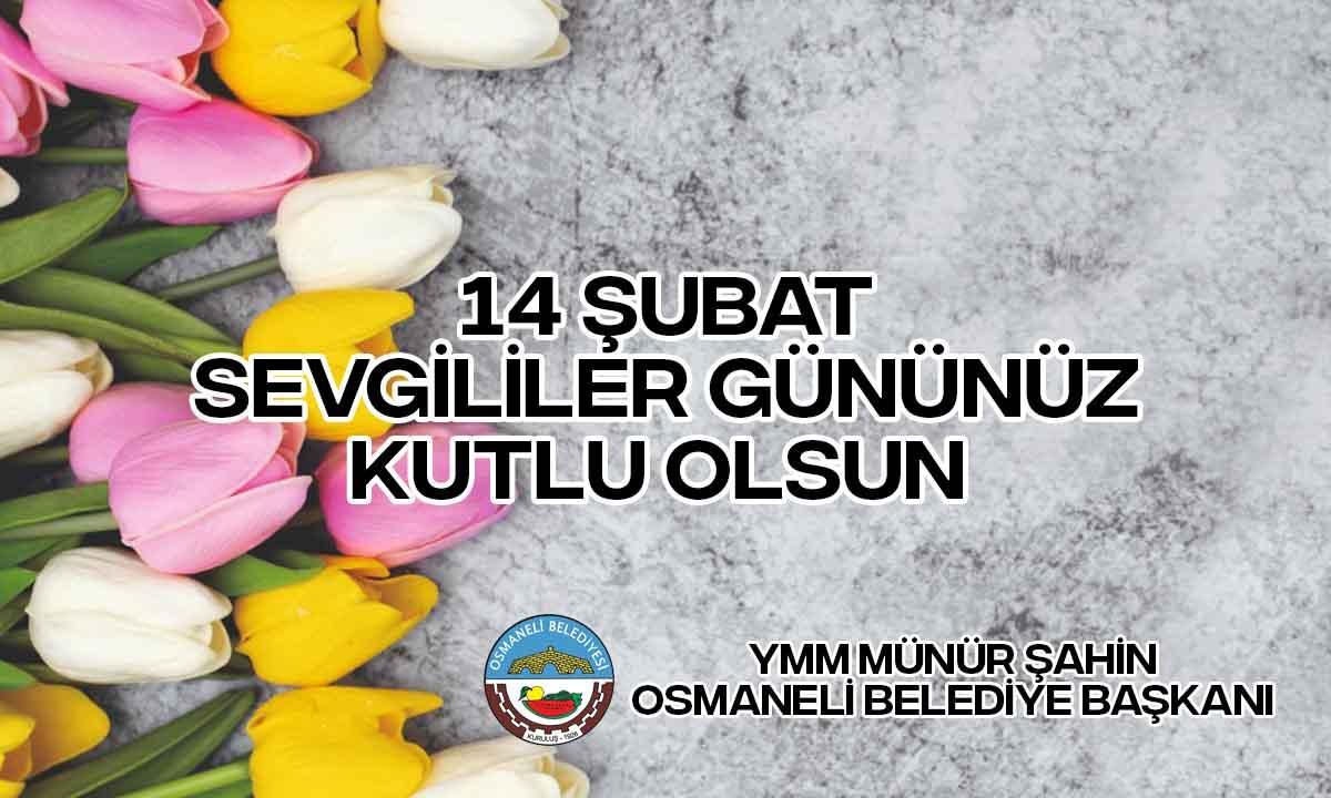 osmaneli belediye baskani munur sahin 14 subat sewvgililer gunu mesaji